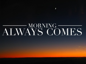 Morning Always Comes