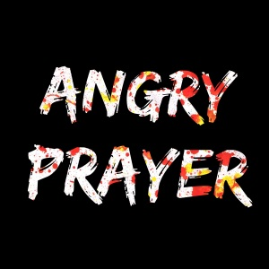 Angry Prayer